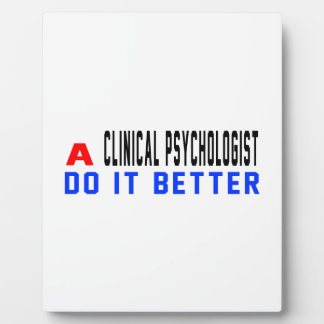 A Clinical psychologist Do It Better Display Plaque