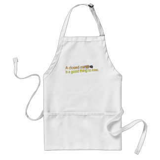 A closed mind is a good thing to lose adult apron