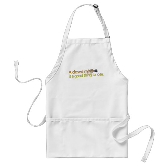A closed mind is a good thing to lose. adult apron