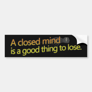 A closed mind is a good thing to lose. bumper sticker