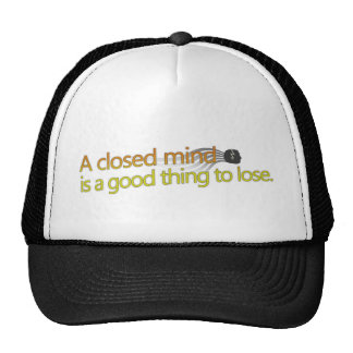 A closed mind is a good thing to lose. trucker hat