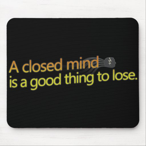 A closed mind is a good thing to lose. mouse pad