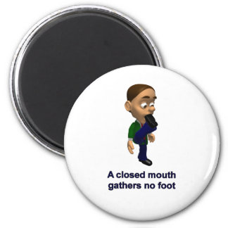 A Closed Mouth Gathers No Foot Magnet