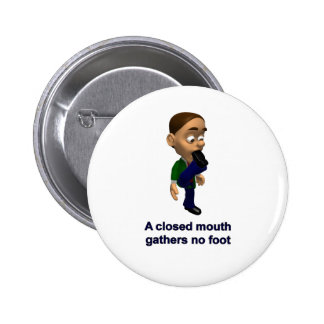 A Closed Mouth Gathers No Foot Pinback Buttons