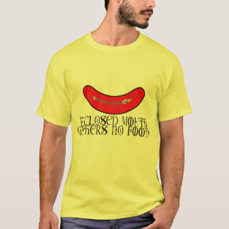 ¡A closed Mouth Gathers no Foot! T-Shirt