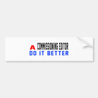 A Commissioning editor Do It Better Car Bumper Sticker