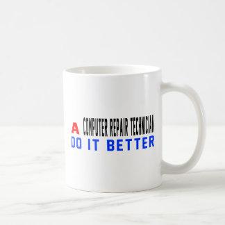 A Computer repair technician Do It Better Coffee Mugs