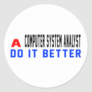 A Computer system analyst Do It Better Classic Round Sticker