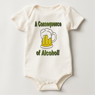 A CONSEQUENCE OF ALCOHOL BABY BODYSUIT