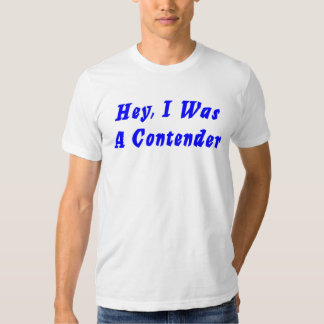 A Contender?- I Was! Tee Shirt