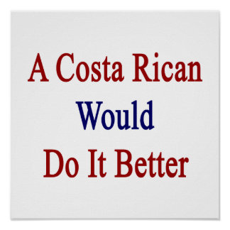 A Costa Rican Would Do It Better Posters