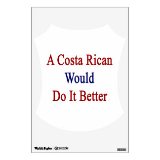 A Costa Rican Would Do It Better Wall Decals