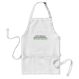 A Court Reporters Three Favorite Words No Further Adult Apron