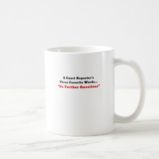 A Court Reporters Three Favorite Words No Further Coffee Mug