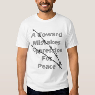 A coward mistakes oppression for peace t-shirt