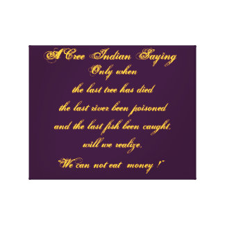 A Cree Indian Saying on Wrapped Canvas