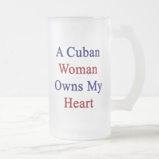 A Cuban Woman Owns My Heart 16 Oz Frosted Glass Beer Mug