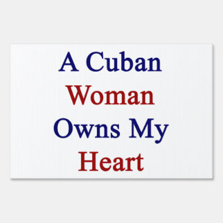 A Cuban Woman Owns My Heart Signs