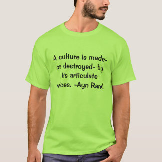 A culture is made- or destroyed- by its articul..2 T-Shirt