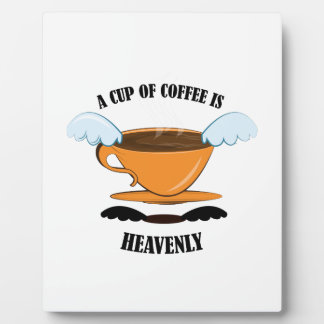 A Cup Of Coffee Is Heavenly Plaques