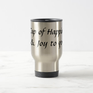 A Cup of Happiness & Joy to go! 15 Oz Stainless Steel Travel Mug