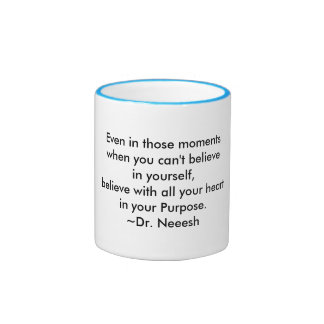 A Cup of Wisdom: Believe in your Purpose -