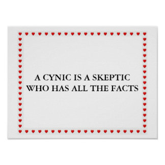 A Cynic Is A Skeptic Poster