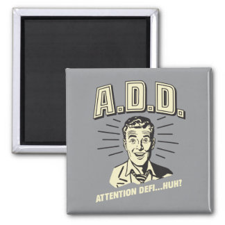 A.D.D.: Attention Defi…Huh? 2 Inch Square Magnet