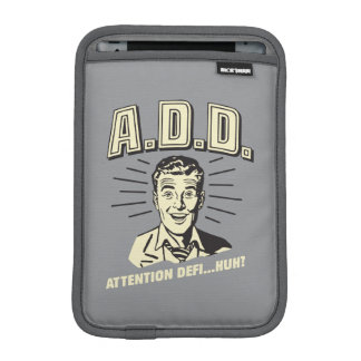 A.D.D.: Attention Defi…Huh? Sleeve For iPad Mini