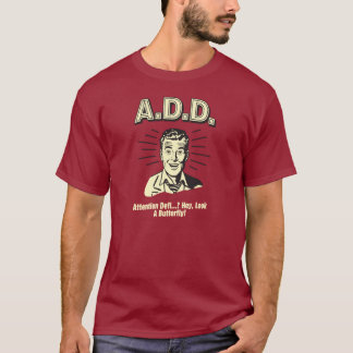 A.D.D.: Attention Defi…Huh? T-Shirt