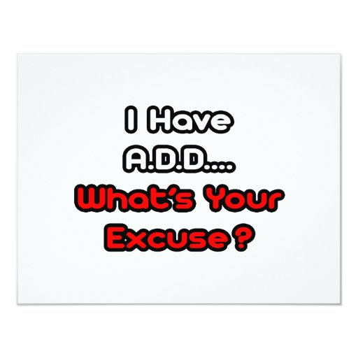 A.D.D...What's Your Excuse? 4.25x5.5 Paper Invitation Card