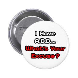 A.D.D...What's Your Excuse? 2 Inch Round Button