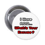 A.D.D...What's Your Excuse? Pinback Button