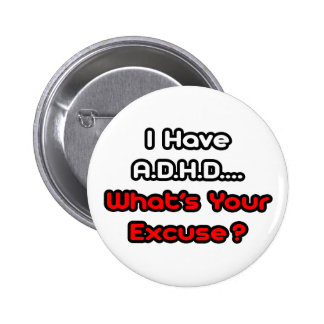 A.D.H.D...What's Your Excuse? 2 Inch Round Button
