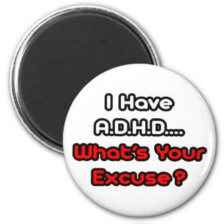 A.D.H.D...What's Your Excuse? Fridge Magnet