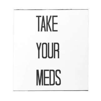 A Daily Reminder To Take Your Meds Notepad