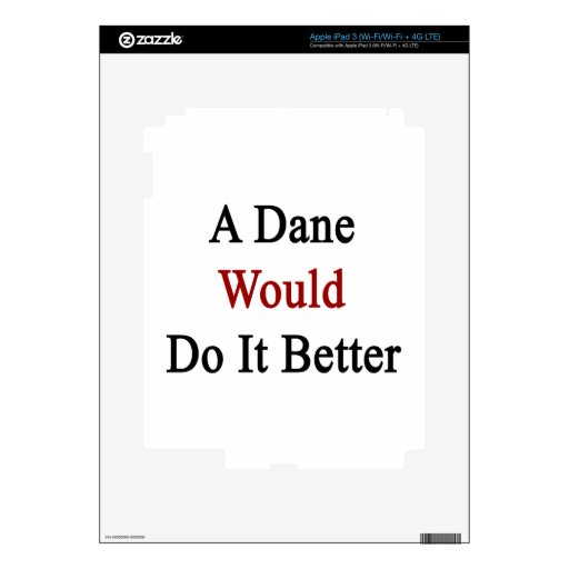 A Dane Would Do It Better Decals For iPad 3