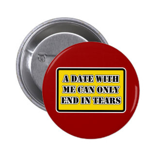 A Date With Me Can Only End In Tears 2 Inch Round Button