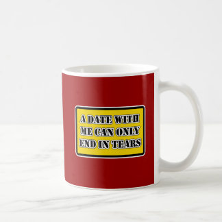 A Date With Me Can Only End In Tears Coffee Mugs