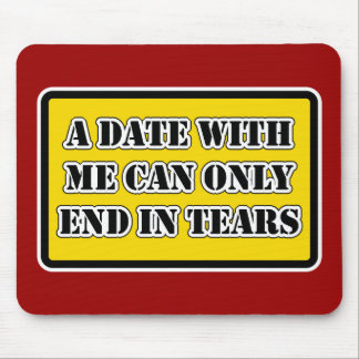 A Date With Me Can Only End In Tears Mouse Pad