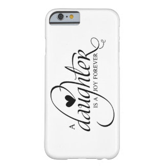 """""""A DAUGHTER IS A JOY FOREVER"""" CHOOSE YOUR COLOR BARELY THERE iPhone 6 CASE"""