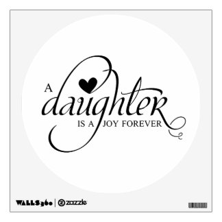 """""""A DAUGHTER IS A JOY FOREVER"""" CHOOSE YOUR COLOR WALL STICKER"""