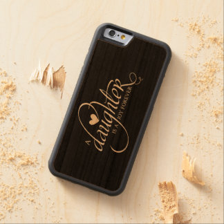 """""""A DAUGHTER IS A JOY FOREVER"""" GIFT FOR DAUGHTER CARVED® CHERRY iPhone 6 BUMPER"""