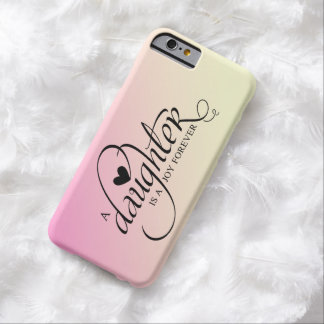 """""""A DAUGHTER IS A JOY FOREVER"""" GRADIENT PINK BARELY THERE iPhone 6 CASE"""
