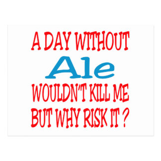 A day without Ale wouldn't kill me but why risk it Postcard
