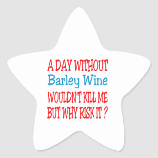 A day without Barley Wine wouldn't kill me but why Star Sticker