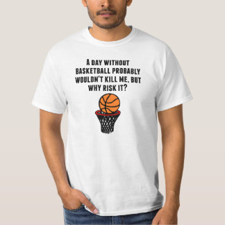 A Day Without Basketball Tee Shirt