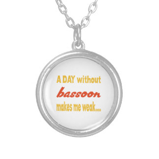 A day without bassoon makes me weak round pendant necklace
