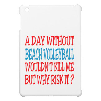A Day Without Beach Volleyball Wouldn't Kill Me Cover For The iPad Mini