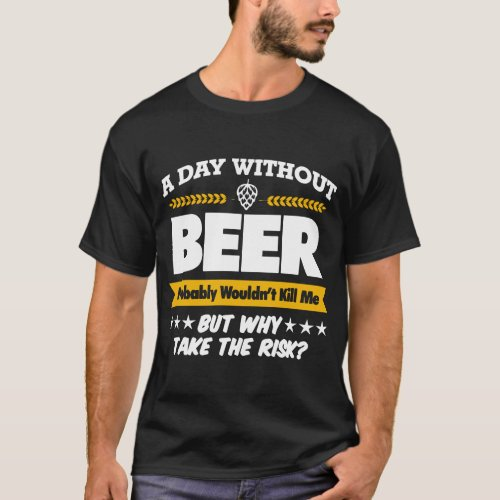 A Day Without Beer Mens Funny Gift For Dad Him Bir T_Shirt